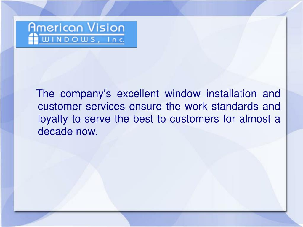 The company's excellent window installation and customer services ensure the work standards and loyalty to serve the best to customers for almost a decade now.