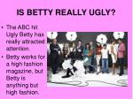 is betty really ugly