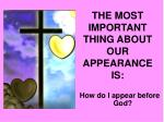 the most important thing about our appearance is