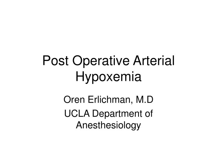 post operative arterial hypoxemia n.