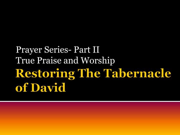 prayer series part ii true praise and worship n.