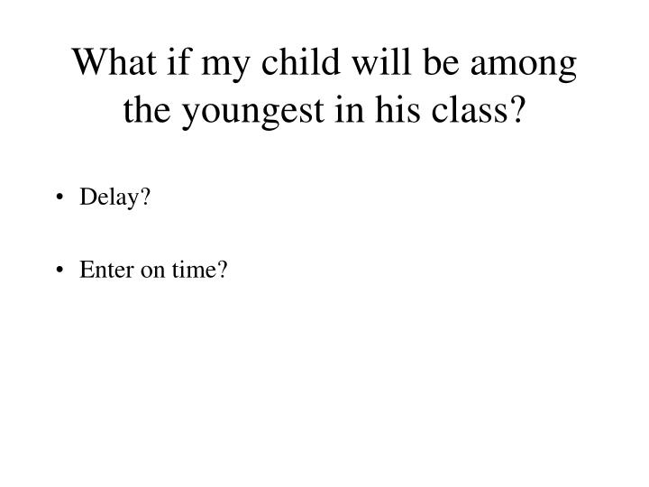 What if my child will be among the youngest in his class
