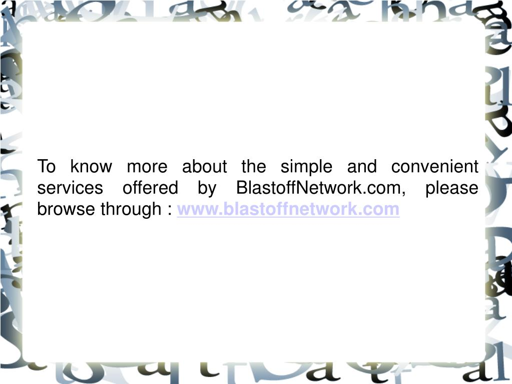 To know more about the simple and convenient services offered by BlastoffNetwork.com, please browse through :