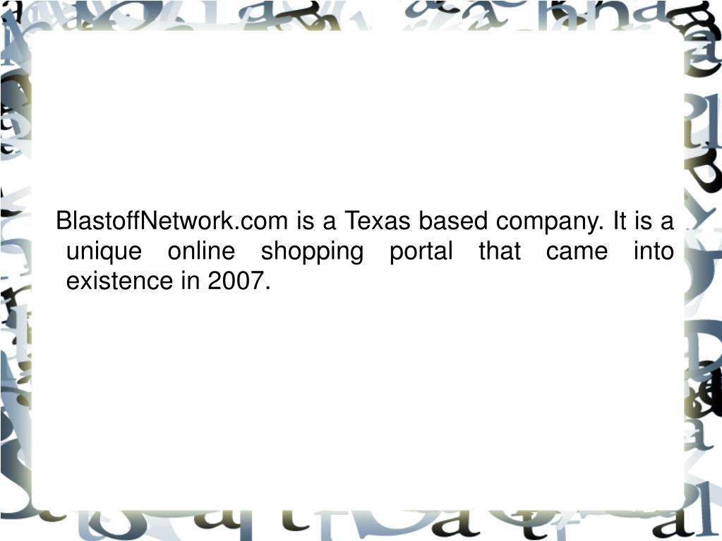 BlastoffNetwork.com is a Texas based company. It is a unique online shopping portal that came into existence in 2007.
