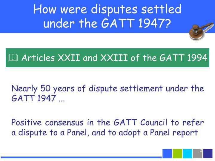 How were disputes settled under the gatt 1947