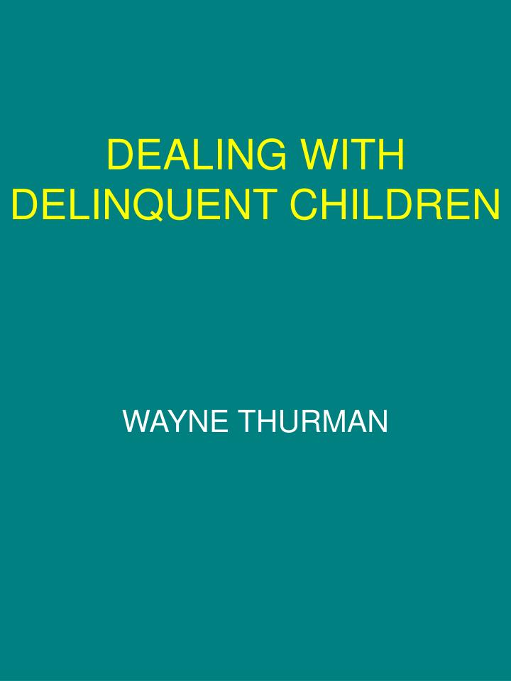 Dealing with delinquent children