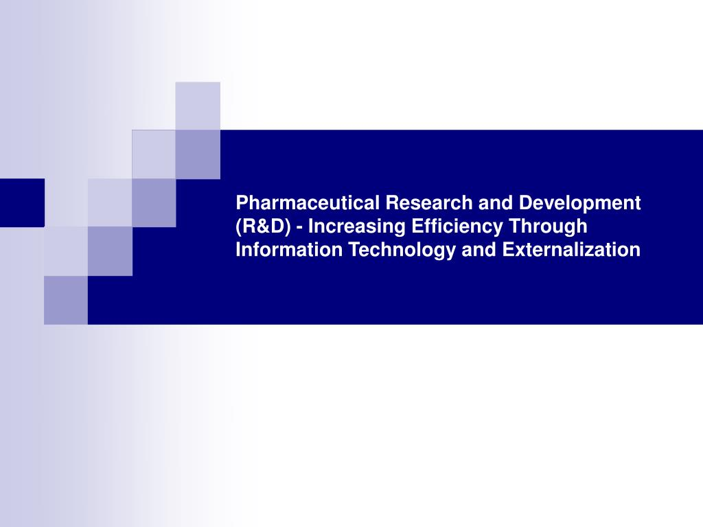 Pharmaceutical Research and Development (R&D) - Increasing Efficiency Through Information Technology and Externalization
