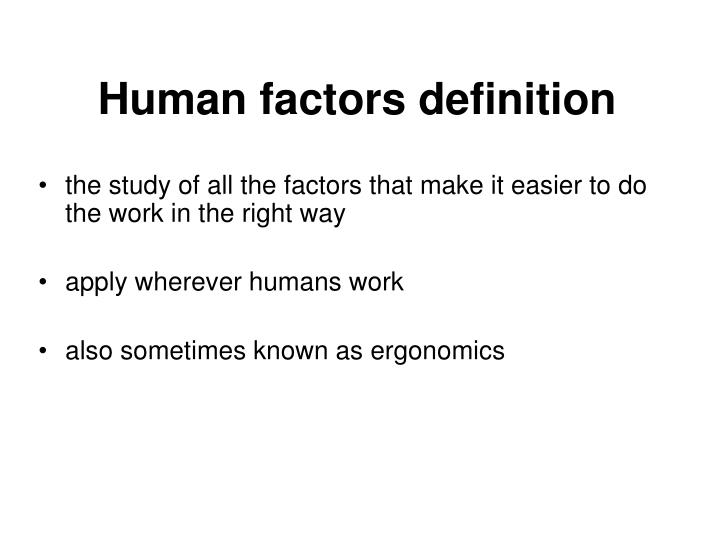 a study on the factors that Topic 2: what is human factors and why is it important to we define human factors as: the study of all the factors that make it easier to do the work in the.