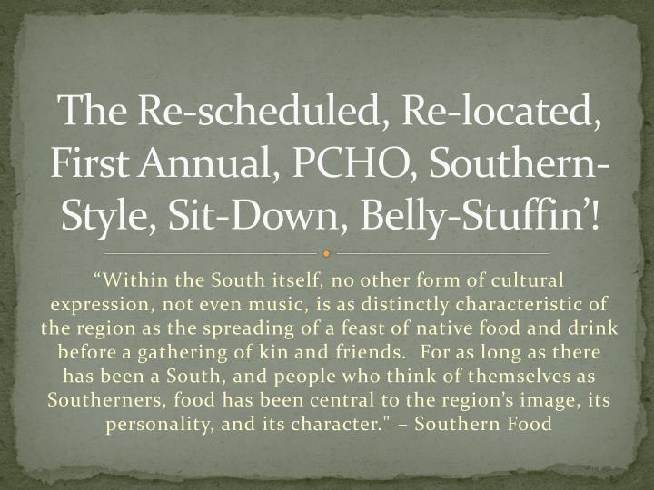The re scheduled re located first annual pcho southern style sit down belly stuffin