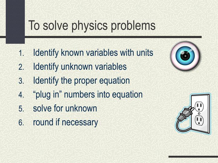 To solve physics problems