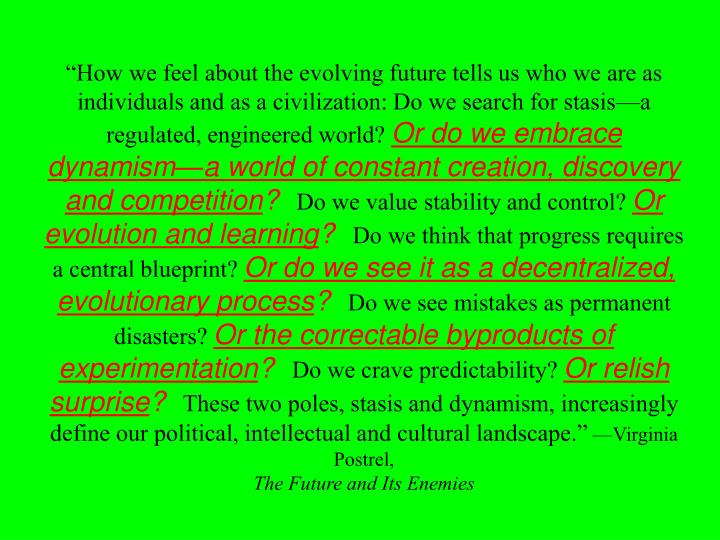 """""""How we feel about the evolving future tells us who we are as individuals and as a civilization: Do we search for stasis—a regulated, engineered world?"""