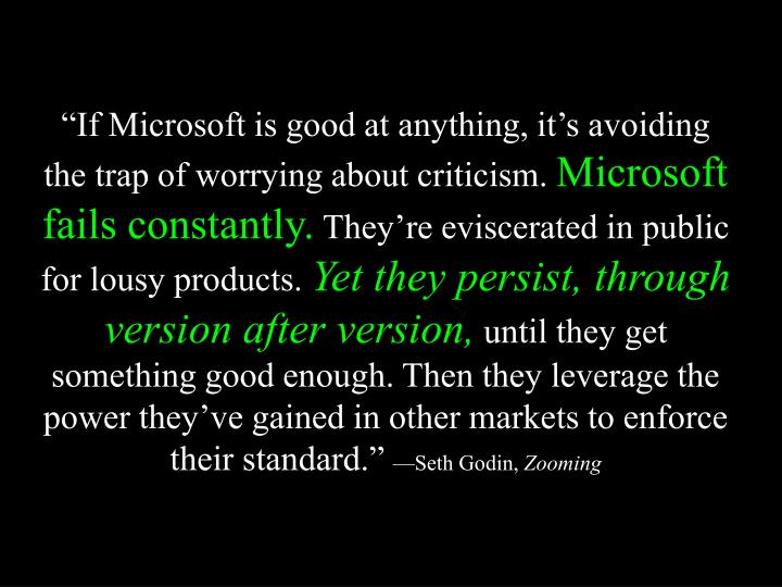 """""""If Microsoft is good at anything, it's avoiding the trap of worrying about criticism."""