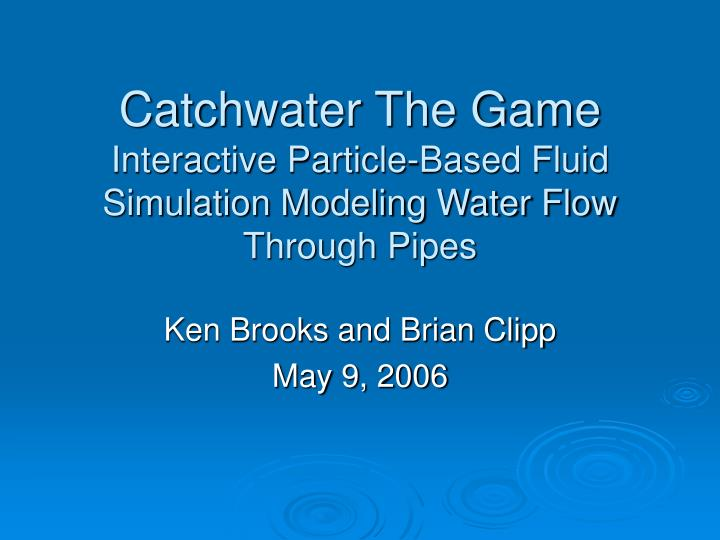 PPT - Catchwater The Game Interactive Particle-Based Fluid