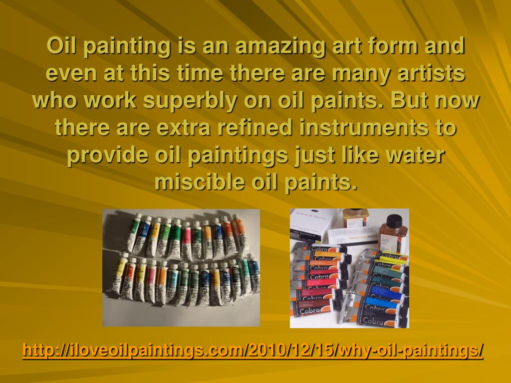 Oil painting is an amazing art form and even at this time there are many artists who work superbly on oil paints. But now there are extra refined instruments to provide oil paintings just like water miscible oil paints.
