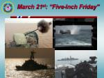 march 21 st five inch friday