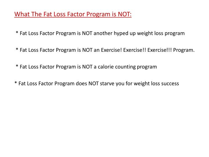 What The Fat Loss Factor Program is NOT