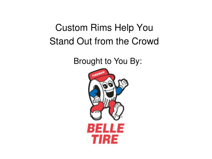 Custom rims help you stand out from the crowd