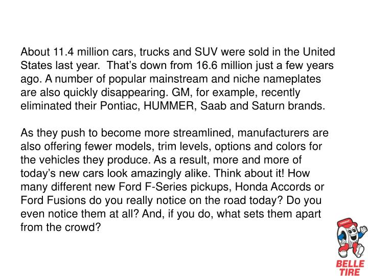 About 11.4 million cars, trucks and SUV were sold in the United States last year.  That's down fro...