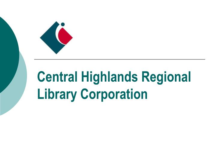 Central highlands regional library corporation