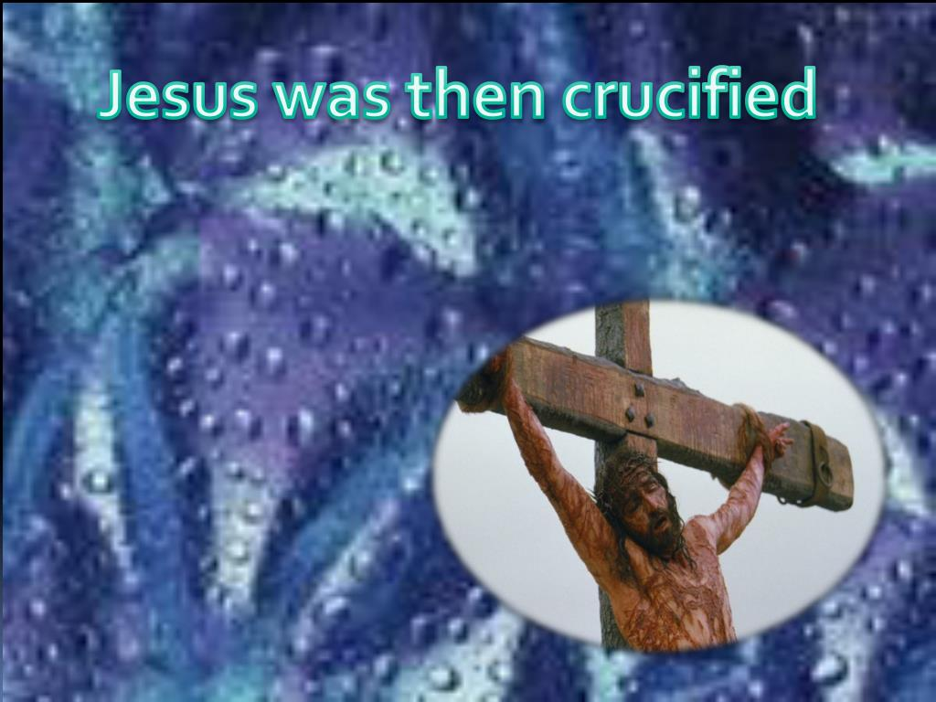 Jesus was then crucified