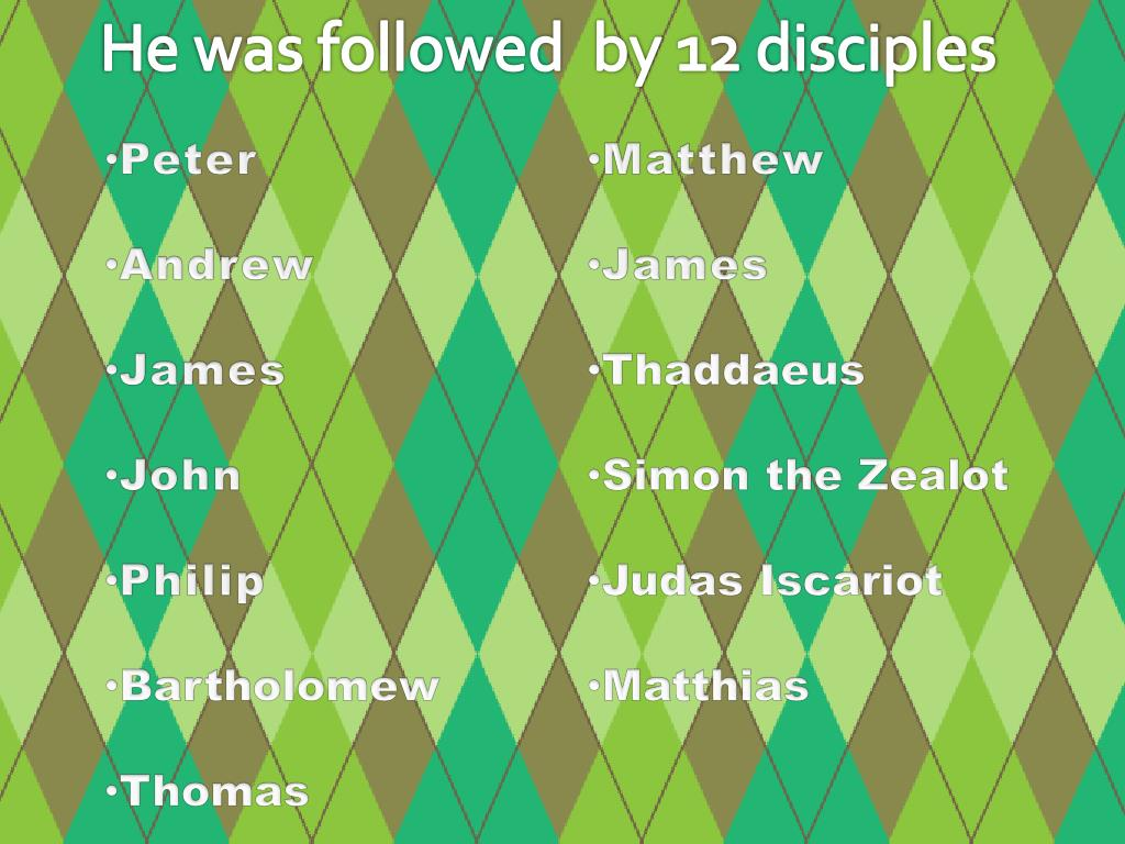 He was followed  by 12 disciples