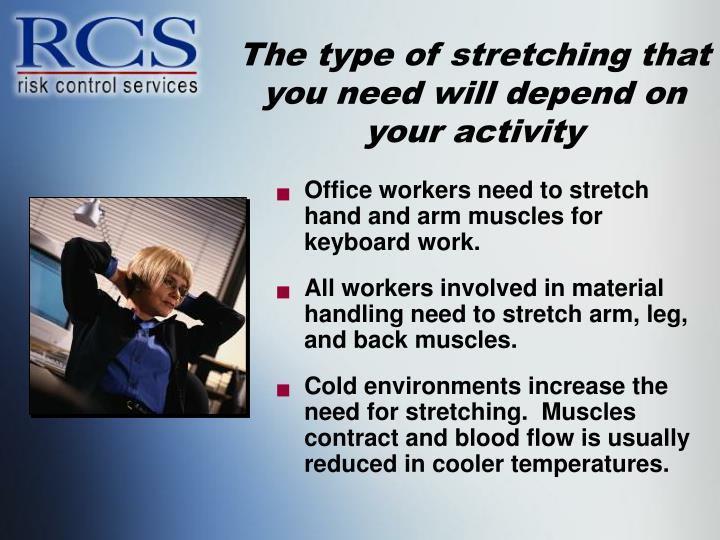 The type of stretching that you need will depend on your activity