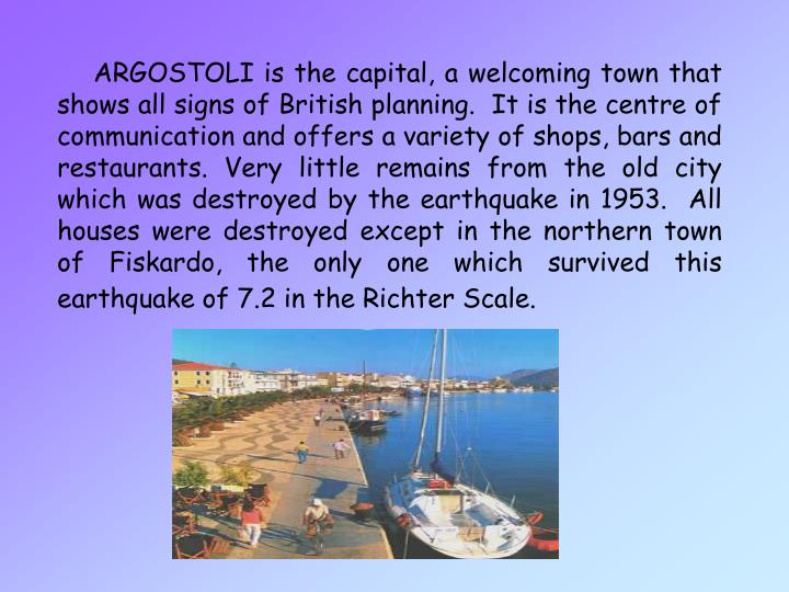 ARGOSTOLI is the capital, a welcoming town that shows all signs of British planning.  It is the cent...