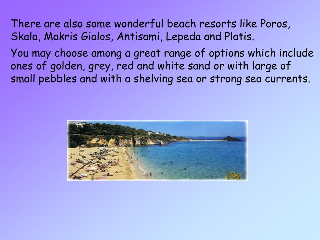 There are also some wonderful beach resorts like Poros,
