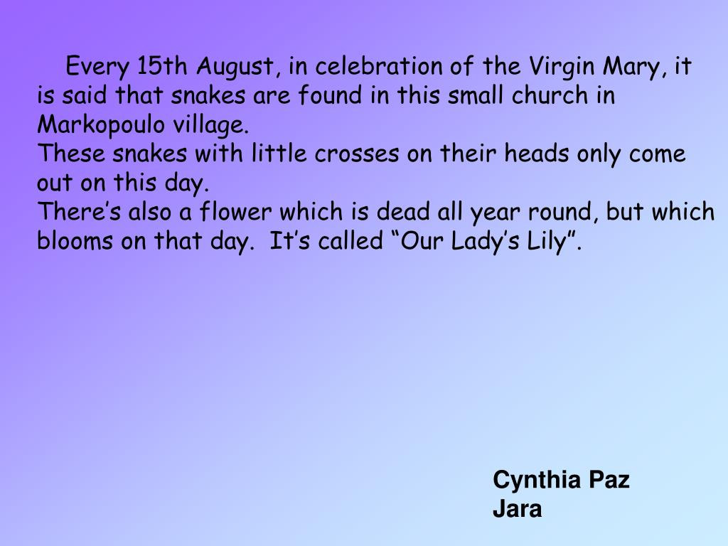 Every 15th August, in celebration of the Virgin Mary, it