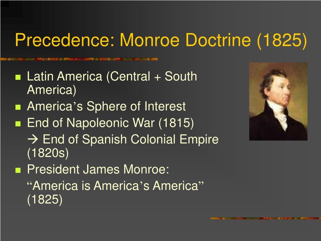 Precedence: Monroe Doctrine (1825)