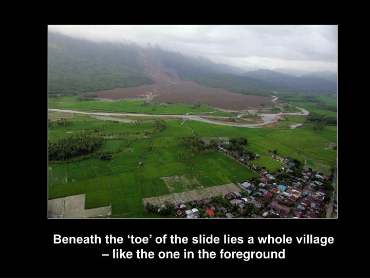 Beneath the 'toe' of the slide lies a whole village – like the one in the foreground