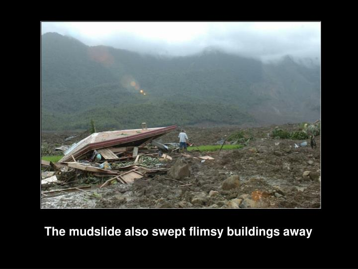 The mudslide also swept flimsy buildings away