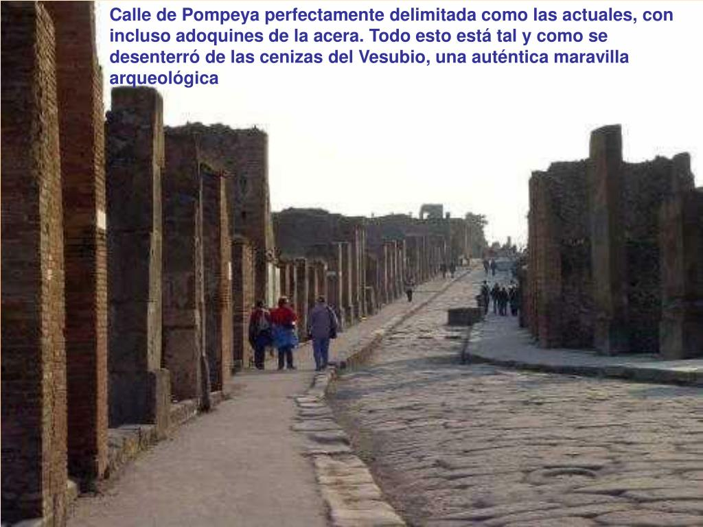 Calle de Pompeya perfectamente delimitada como las actuales, con incluso adoquines de la acera. Todo esto está tal y como se desenterró de las cenizas del Vesubio, una auténtica maravilla arqueológica