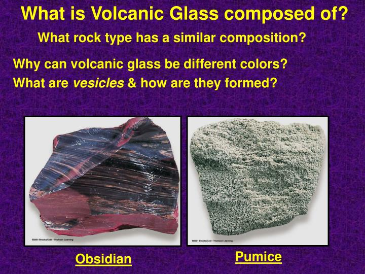 What is Volcanic Glass composed of?