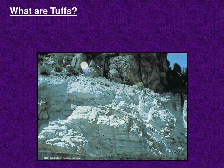What are Tuffs?