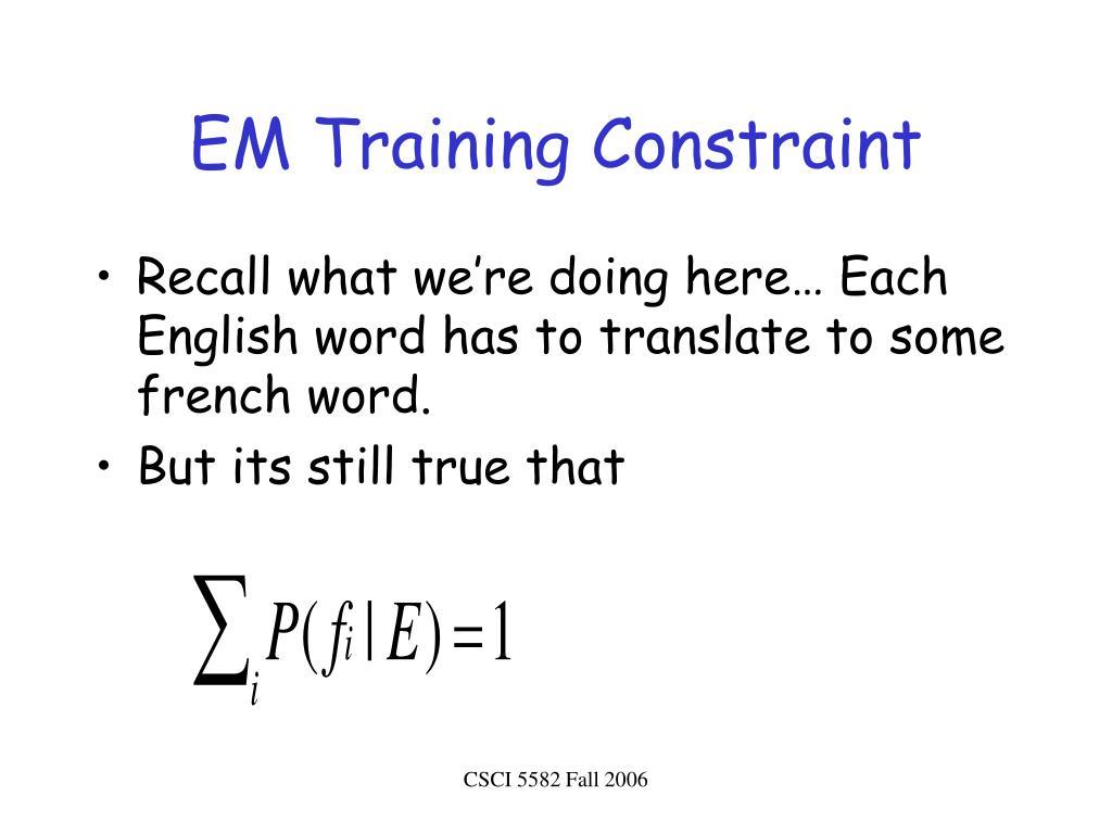 EM Training Constraint
