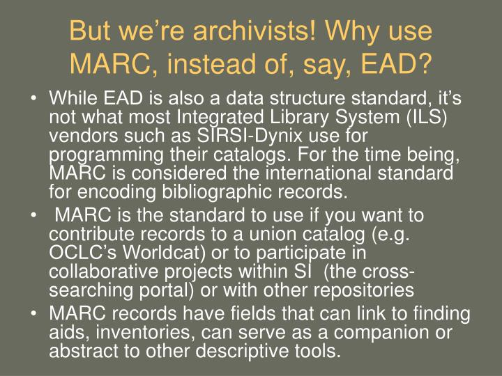 But we're archivists! Why use MARC, instead of, say, EAD?