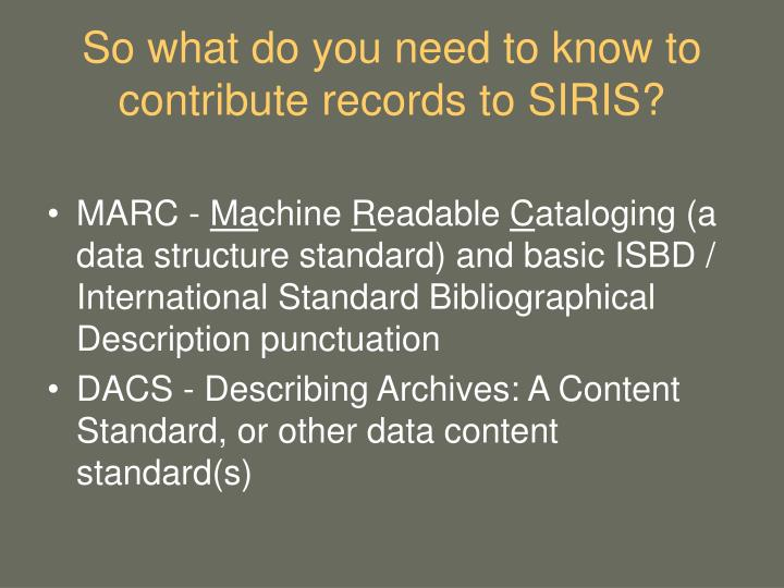 So what do you need to know to contribute records to SIRIS?