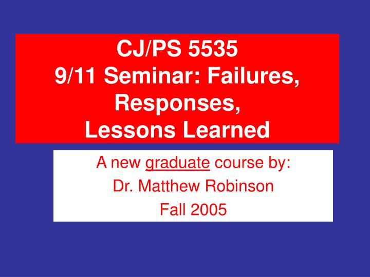 Cj ps 5535 9 11 seminar failures responses lessons learned