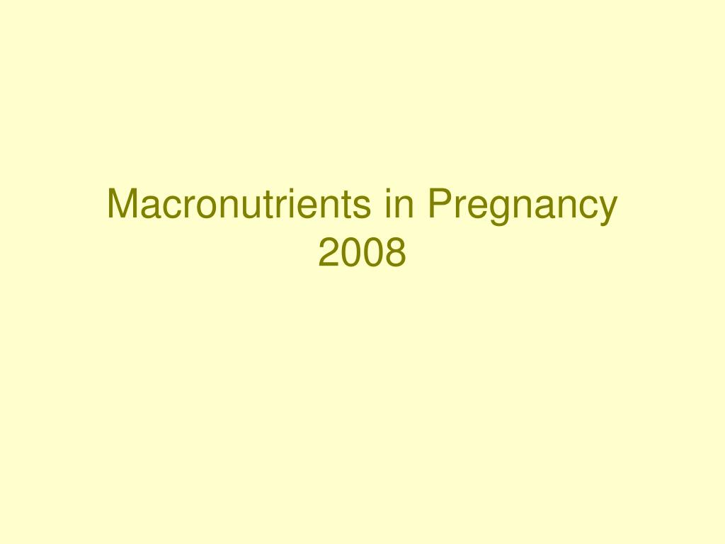 macronutrients in pregnancy 2008 l.