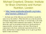 michael crawford director institute for brain chemistry and human nutrition london