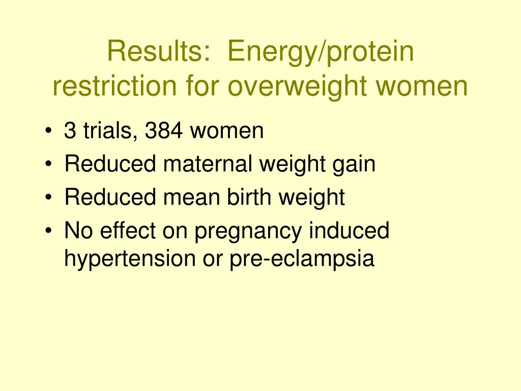Results:  Energy/protein restriction for overweight women