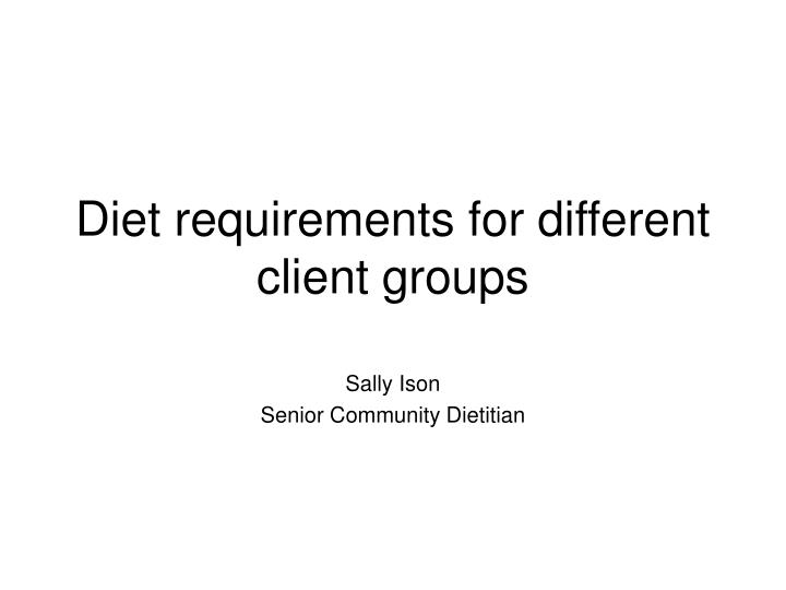 diet requirements for different client groups n.