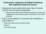controversy vegetarian and meat containing diet vegetarian diets and cancer