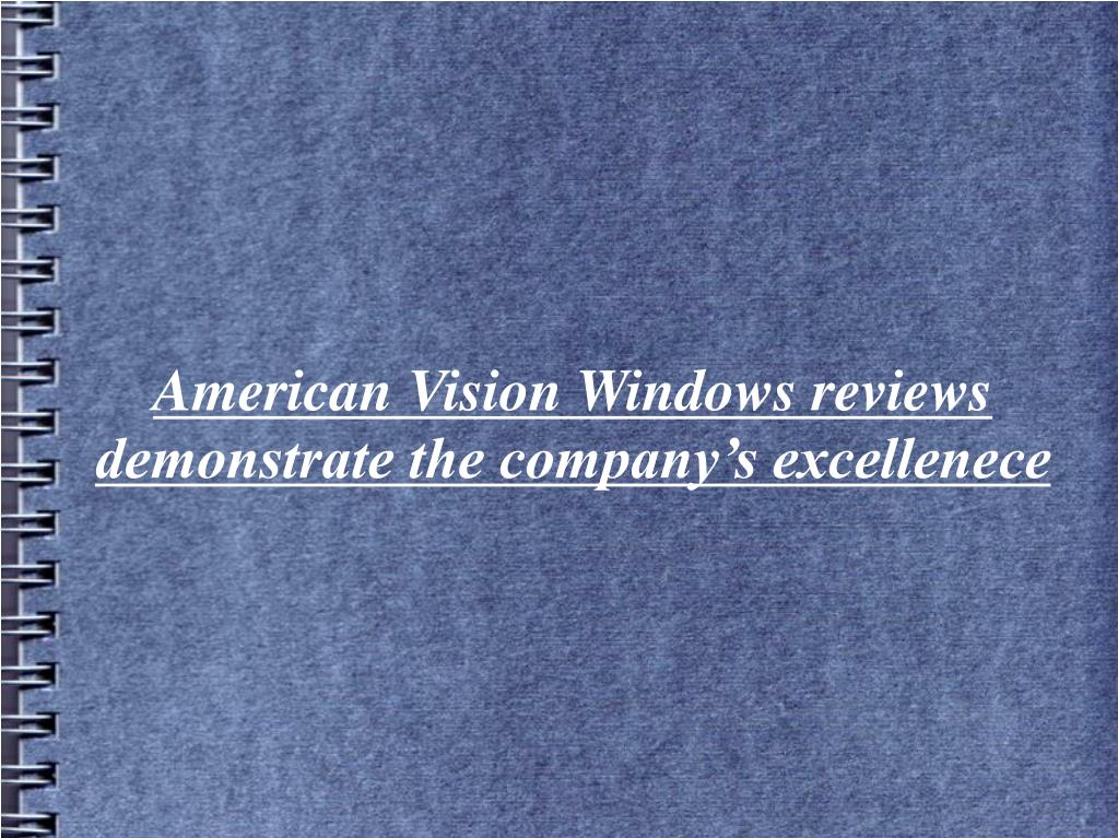 american vision windows reviews demonstrate the company s excellenece l.