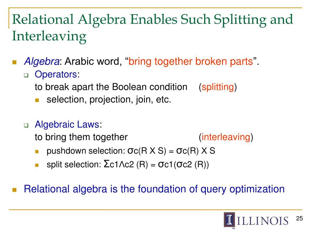 Relational Algebra Enables Such Splitting and Interleaving