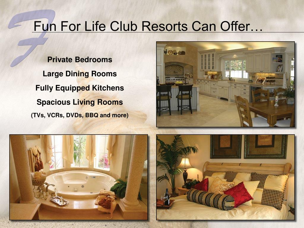 Fun For Life Club Resorts Can Offer…