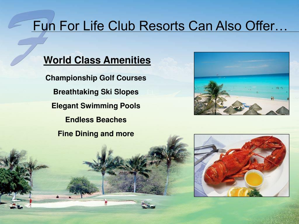 Fun For Life Club Resorts Can Also Offer…