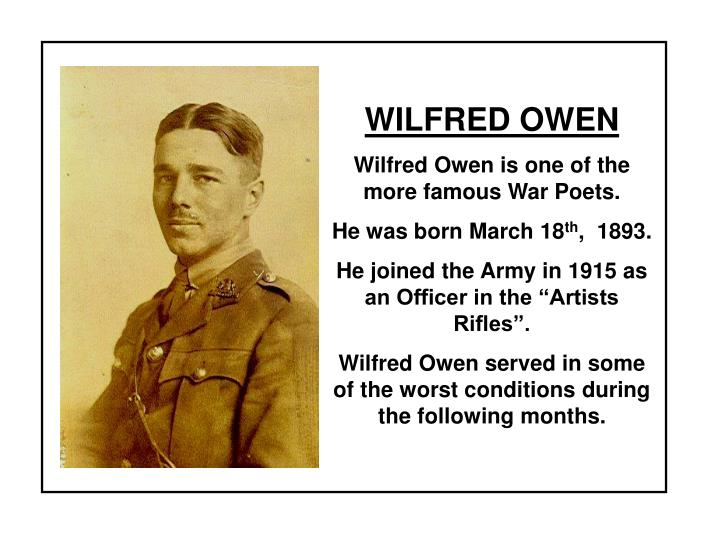 wilfred owen war Free essay: the first world war was a time of great loss of life and bloodshed wilfred owen, a soldier fighting with the british army, wrote the poem dulce.