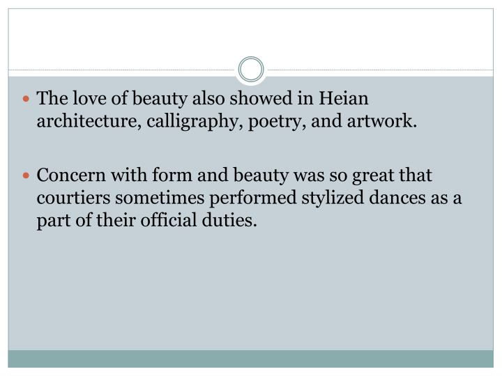 The love of beauty also showed in Heian architecture, calligraphy, poetry, and artwork.